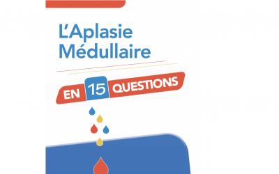 Aplasie Médullaire en 15 questions-réponses.